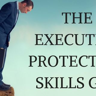 The Executive Protection Skills Gap