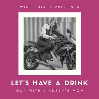 Let's Have a Drink Q&A with Lindsey's Mom