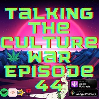 Talking The Culture War Episode 44