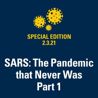 SARS: The Pandemic that Never Was: Part 1