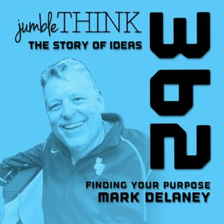 Finding Your Purpose with Mark Delaney