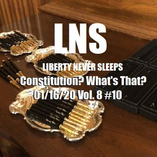 Constitution? What's That? 01/16/20 Vol. 8 #10