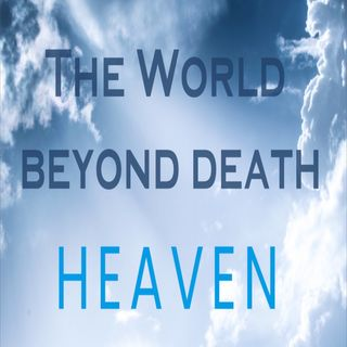 11.07.21 The World Beyond Death: A New and Improved Body