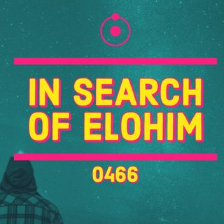 Whence Came You? - 0466 - In Search of the Elohim