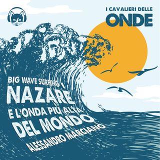 Big Wave surfing, Nazarè e l'onda più alta del mondo - Alessandro Marcianò