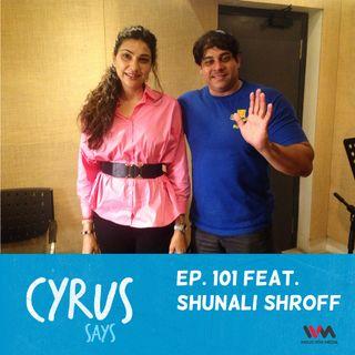 Ep. 101 feat. Writer Shunali Shroff