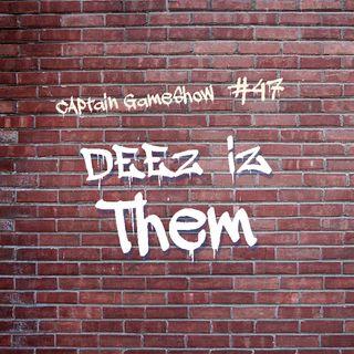 Episode 47: Deez is Them