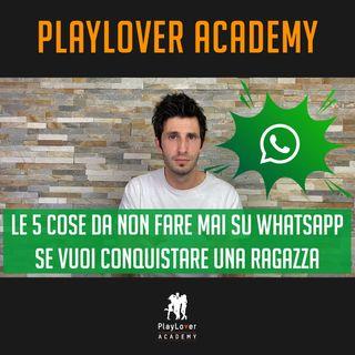 708 - Le 5 cose da non fare mai su WhatsApp se vuoi conquistare una ragazza