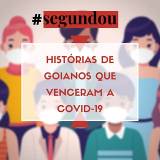 HISTÓRIAS DE GOIANOS QUE VENCERAM A COVID-19