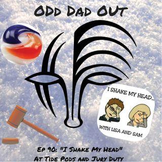 """ODO 90: """"I Shake My Head"""" At Tide Pods and Jury Duty"""