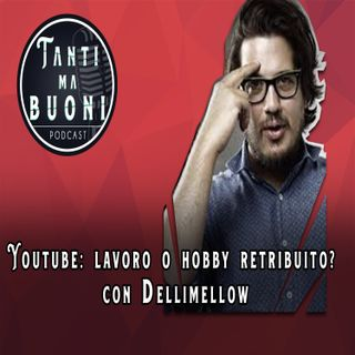 ep.15 - Youtube: lavoro o hobby retribuito? con Delimellow
