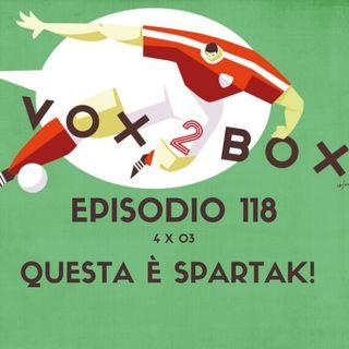 Episodio 118 (4x03) - Questa è Spartak!