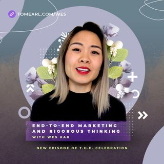 End-to-End Marketing and Rigorous Thinking With Wes Kao