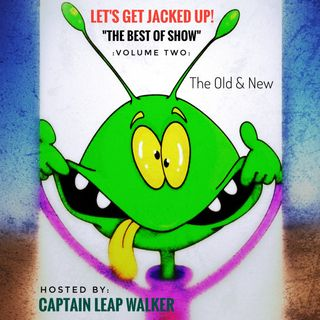 LET'S GET JACKED UP! The Best of LGJU Volume 2-hosted by Captain Leap Walker