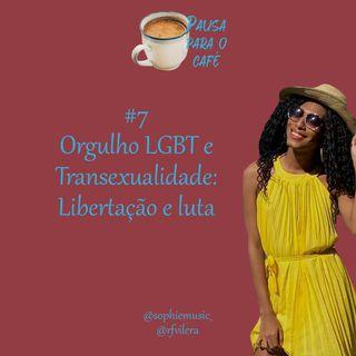 #7 Orgulho LGBT e Transexualidade: Libertação e luta - Com @SophieMusic