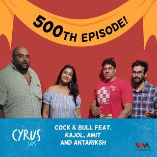 Ep. 500: Cock & Bull feat. Kajol, Amit and Antariksh