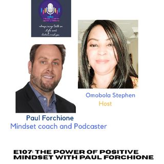 E107: The Power Of Positive Mindset With Paul Forchione