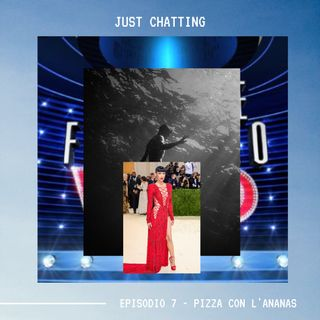 JUST CHATTING - Ep. 7 - Pizza con l'ananas