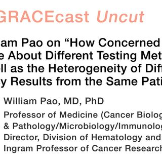 "Dr. William Pao on ""How Concerned Should We Be About Different Testing Methods, as well as the Heterogeneity of Different Biopsy Results fro"