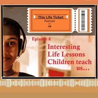 Ep. 8 Interesting Life Lessons Children teach us..