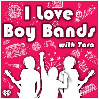 I Love Boy Bands with Tara