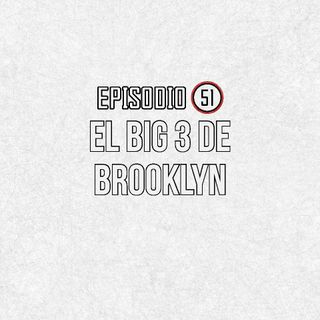 Ep 51- El Big 3 de Brooklyn