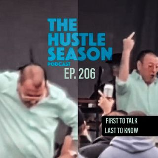 The Hustle Season: Ep. 206 First To Talk, Last To Know