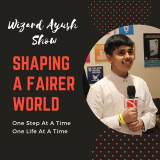 Shaping A Fairer World with Ayush Chopra