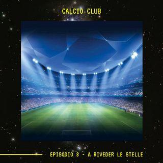 CALCIO CLUB - Ep. 8 - A RIVEDER LE STELLE