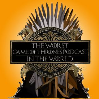 The Worst Game of Thrones Podcast