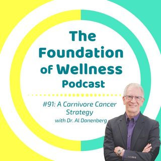 #91: A Carnivore Cancer Strategy with Dr. Al Danenberg