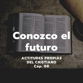 CONOZCO EL FUTURO | Actitudes propias del cristiano, Cap. 08 | Ps. Emmanuel Contreras