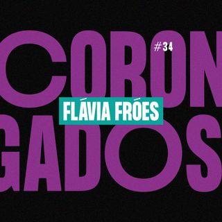 #34 - Corongados: Flávia Fróes