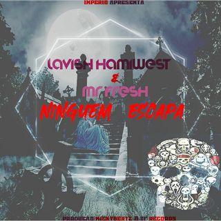 Lavish Hamiwest - Ninguem Escapa (ft. Mr fresh) (Prod By: MickyBeatz & D-Rec Studio)