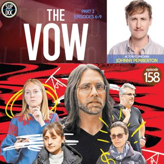158 - THE VOW finale w Johnny Pemberton