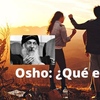 Le preguntaron a OSHO: ¿Qué es el Amor?  Y él respondió