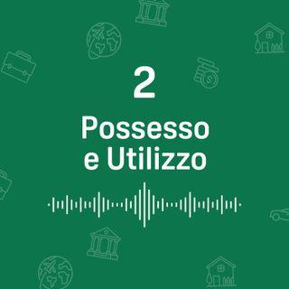Possesso e Utilizzo - Puntata 2