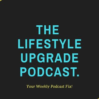 Are You the Problem or the Solution? #Episode 8- The Lifestyle Upgrade Podcast