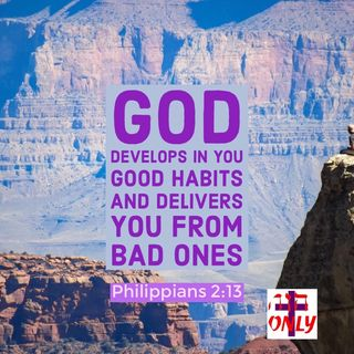 God Gives you the Desire to Develop GOOD HABITS and the Power to Overcome Bad Habits