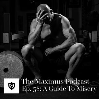 The Maximus Podcast Ep. 58 - A Guide to Misery