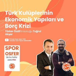 Türk Kulüplerinin Ekonomik Yapıları ve Borç Krizi | Konuk: Tuğrul Akşar | Sporosfer #3