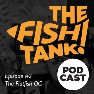 Episode #2 - The Flatfish OG