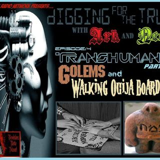 (Transhumanism: Golems and walking ouija boards) Episode #4 part 1