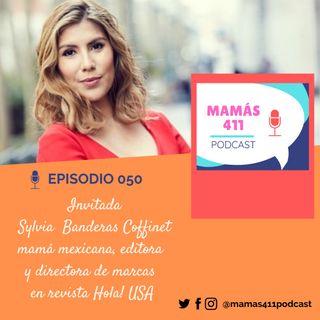 050 - Invitada: Sylvia Banderas Coffinet, mamá mexicana, editora y directora de marcas en revista Hola! USA