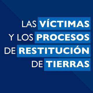 Las víctimas y los procesos de restitución de tierras