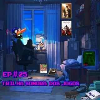 Episódio #25 - Trilha Sonora dos Jogos
