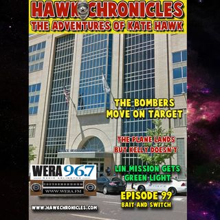 "Episode 99 Hawk Chronicles ""Bait And Switch"""