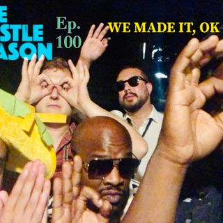 The Hustle Season: Ep. 100 We Made It, OK