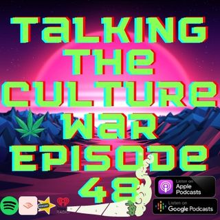 Talking The Culture War Episode 48