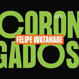 #24 - Corongados: Felipe Watanabe